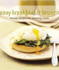 Easy Breakfast & Brunch: Simple Recipes For Morning Treats